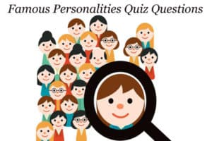 Famous Personalities Quiz Questions   Identify the World Famous Personalities