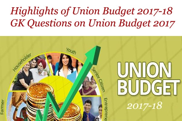 Union Budget 2017 18 Questions and Answers   Union Budget 2017 18 Quiz