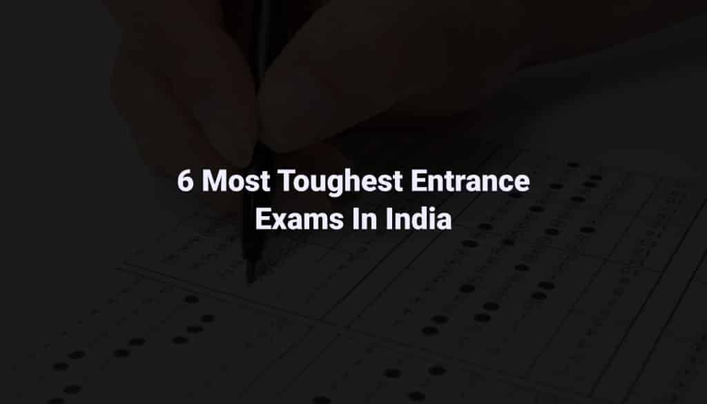 Top 6 Most Toughest Entrance Exams In India (Really Hard to Crack)
